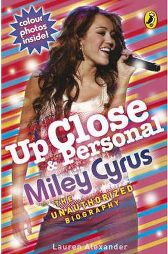 Up Close and Personal: Miley Cyrus: The Unauthorized Biography